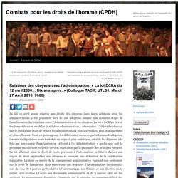 Relations des citoyens avec l'administration: « La loi DCRA du 12 avril 2000… Dix ans après. » (Colloque TACIP, UTLS1, Mardi 27 Avril 2010, 9h00)