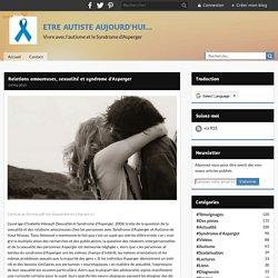Relations amoureuses, sexualité et syndrome d'Asperger - ETRE AUTISTE AUJOURD'HUI...