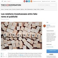 Les relations incestueuses entre fake news et publicité. The Conversation, Août 2017