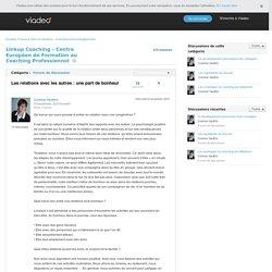Les relations avec les autres : une part de bonheur - Linkup Coaching - Centre Européen de Formation au Coaching Professionnel sur Viadeo.com