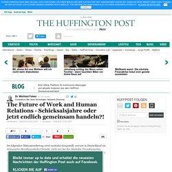 The Future of Work and Human Relations - Schicksalsjahre oder jetzt endlich gemeinsam handeln?!