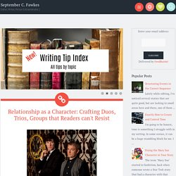 Relationship as a Character: Crafting Duos, Trios, Groups that Readers can't Resist ~ September C. Fawkes