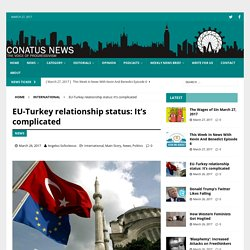 EU-Turkey relationship status: It's complicated - Conatus News