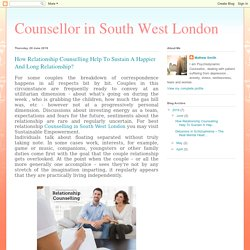 Counsellor in South West London: How Relationship Counselling Help To Sustain A Happier And Long Relationship?