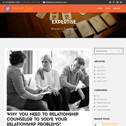 Why you need to Relationship Counselor to Solve Your Relationship Problems?