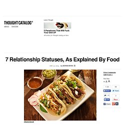 7 Relationship Statuses, As Explained By Food
