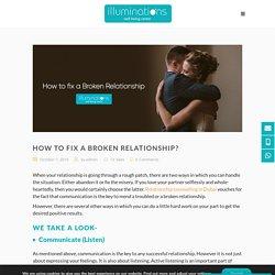 How to fix a broken relationship? - Illuminations