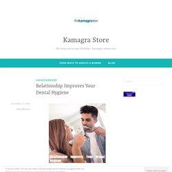 Relationship Improves Your Dental Hygiene – Kamagra Store