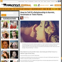 How to Tell if a Relationship is Karmic, Soulmate or Twin Flame.
