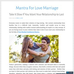 Take It Slow If You Want Your Relationship to Last – Mantra For Love Marriage