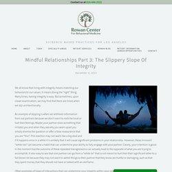 Mindful Relationships Part 3: The Slippery Slope of Integrity — Rowan Center for Behavioral Medicine