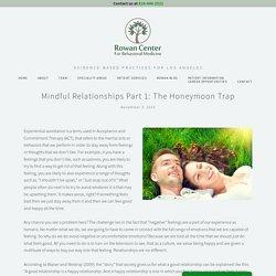 Mindful Relationships Part 1: The Honeymoon Trap — Rowan Center for Behavioral Medicine