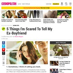 5 Things I'm Scared To Tell My Ex-Boyfriend