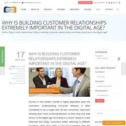 Why is building customer relationships extremely important in the digital age?