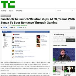 Facebook To Launch 'Relationships' At f8, Teams With Zynga To Spur Romance Through Gaming