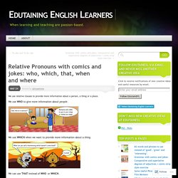 Relative Pronouns with comics and jokes: who, which, that, when and where