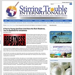 If You're Young And Poor And Have No Rich Relatives, You're Destined For Greatness | Stirring Trouble Internationally - A humorous take on news and current affairs | Stirring Trouble Internationally provides an witty, alternative viewpoint on todays news