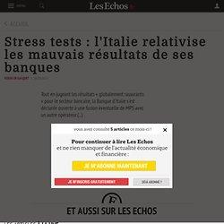 Stress tests: l'Italie relativise les mauvais résultats de ses banques - Les Echos