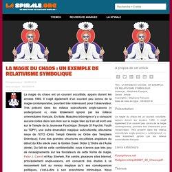 LA MAGIE DU CHAOS : UN EXEMPLE DE RELATIVISME SYMBOLIQUE Stéphane François LaSpirale.org - Un eZine pour les Mutants Digitaux !