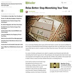 Relax Better: Stop Monetizing Your Time