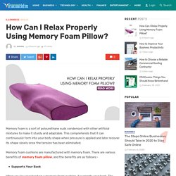 How Can I Relax Properly Using Memory Foam Pillow?
