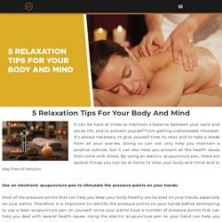 5 Relaxation Tips For Your Body And Mind