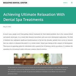 Achieving Ultimate Relaxation With Dental Spa Treatments