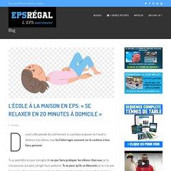 """L'école à la maison en EPS: """"se relaxer en 20 minutes à domicile"""" - EPS Régal"""