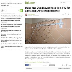 Make Your Own Shower Head from PVC for a Relaxing Showering Experience
