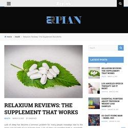 Relaxium Reviews: The Supplement that Works - Erpian