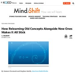 How Relearning Old Concepts Alongside New Ones Makes It All Stick
