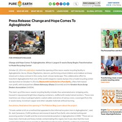 Press Release: Change and Hope Comes To Agbogbloshie - Pure Earth