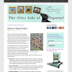 Release Mind Clutter - Blog - The Other Side of Organized by Linda Samuels