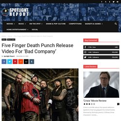 Five Finger Death Punch Release Video For 'Bad Company' - Spotlight Report