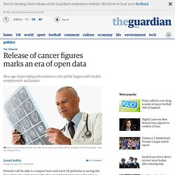 Release of cancer figures marks an era of open data | Politics | The Observer