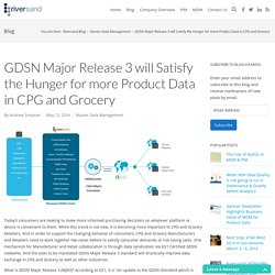 GDSN Major Release 3 will Satisfy the Hunger for more Product Data in CPG and Grocery - Riversand Technologies