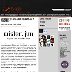 Mister Jun font is released. Free download in this article ! - Ceegee, blog de tendances graphisme et inspiration : webdesign, graphisme, illustration, photographie, motion graphics, art, packaging, animation...