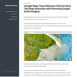Google Maps Team Releases Chrome New Tab Page Extension with Stunning Google Earth Imagery