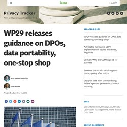 WP29 releases guidance on DPOs, data portability, one-stop shop