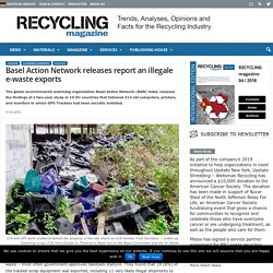 Basel Action Network releases report an illegale e-waste exports - RECYCLING magazine