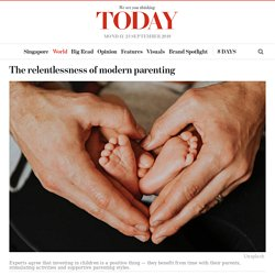 The relentlessness of modern parenting - TODAYonline