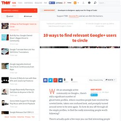 10 ways to find relevant Google+ users to circle - TNW Google