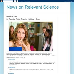 News on Relevant Science: 20 Essential Twitter Chats for the Library Crowd
