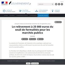 Le relèvement à 25 000 euros du seuil de formalités pour les marchés publics - Compte rendu du Conseil des ministres du 16 septembre 2015