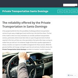 The reliability offered by the Private Transportation in Santo Domingo – Private Transportation Santo Domingo