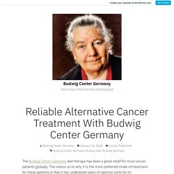 Reliable Alternative Cancer Treatment With Budwig Center Germany – Budwig Center Germany