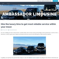 Hire the luxury limo to get most reliable service within your mean