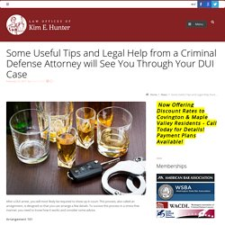Some Useful Tips and Legal Help from a Criminal Defense Attorney will See You Through Your DUI Case
