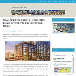 Why should you opt for a Reliable Real Estate Developer to buy your Dream Home