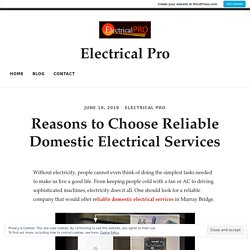 Reasons to Choose Reliable Domestic Electrical Services